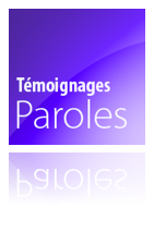 paroles et témoignages